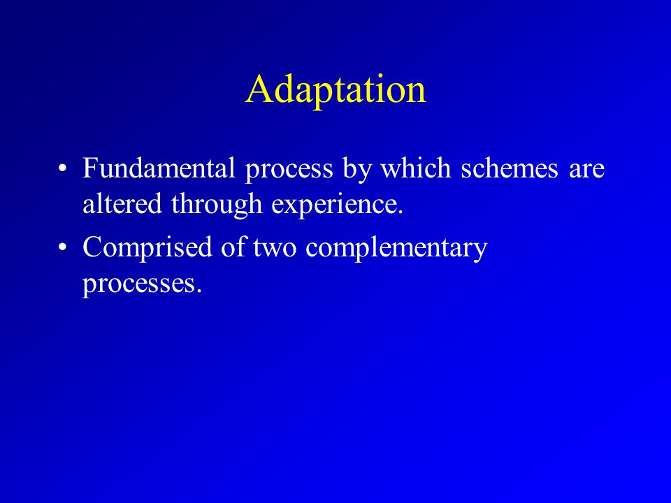 Mechanisms of Change Assimilation: information that fits into existing cognitive structure –schemas