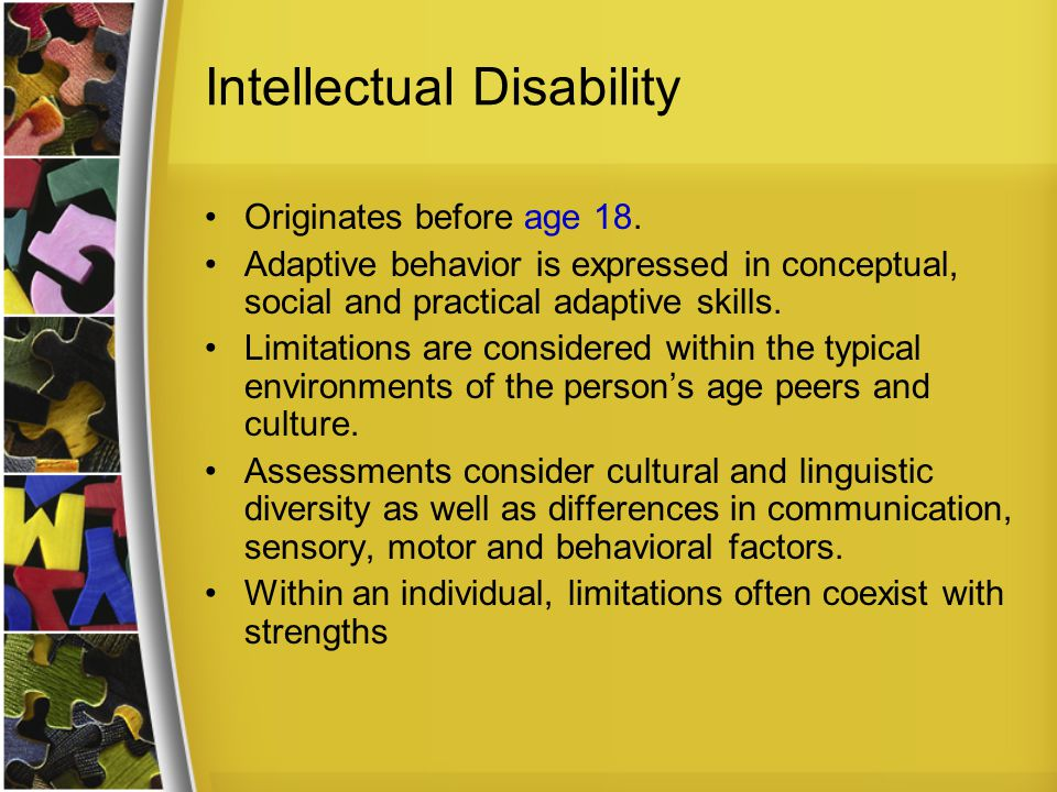 Intellectual Disability Originates before age 18.