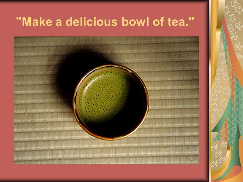 Make a delicious bowl of tea.