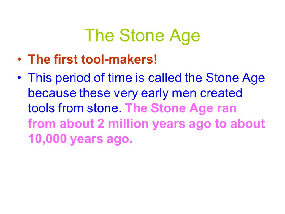 Early Civilizations and tools There were three main time periods or ages when tools were the main technological development: The Stone Age, the Bronze