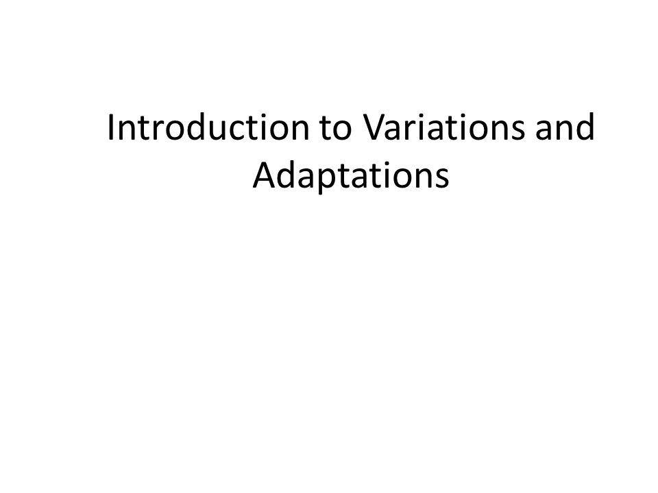Introduction to Variations and Adaptations