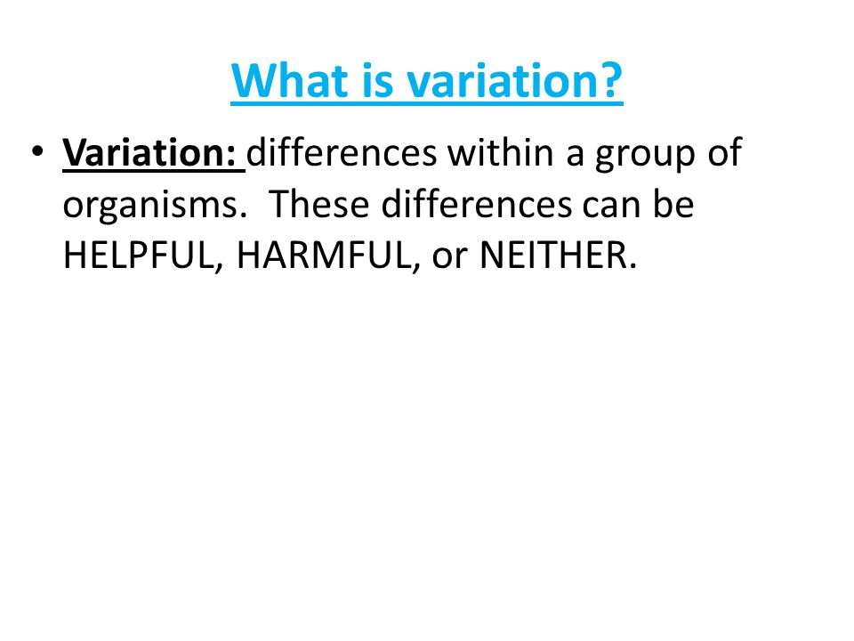 What is variation. Variation: differences within a group of organisms.