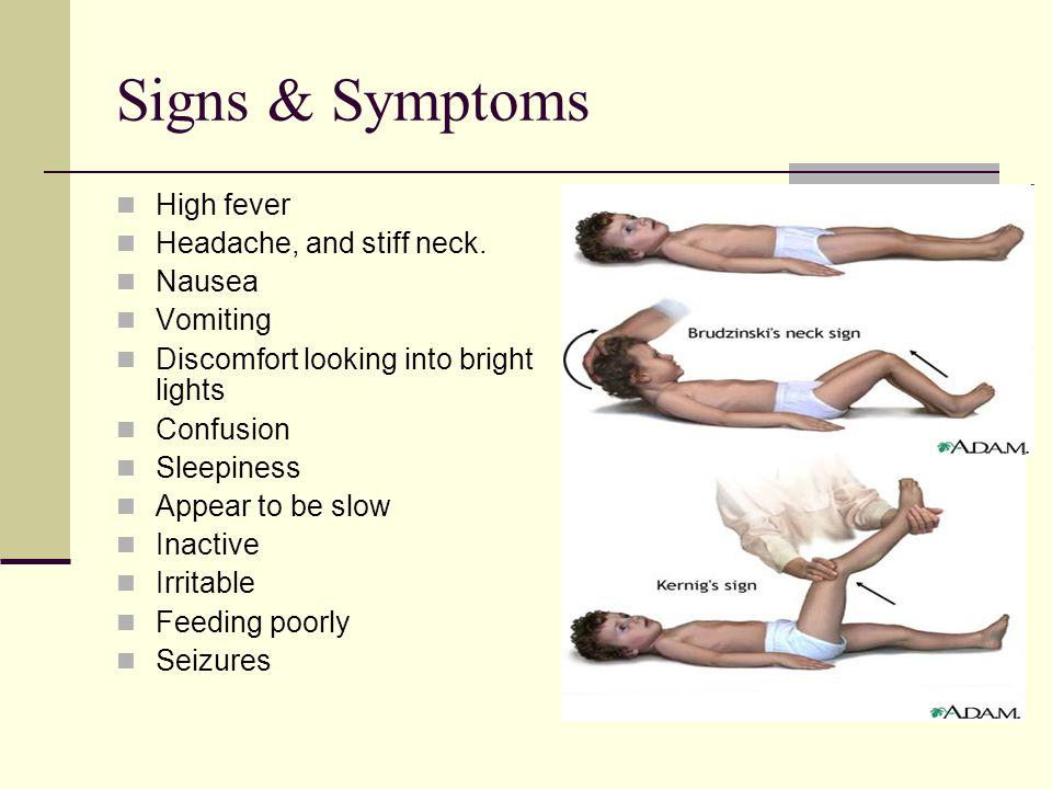 Signs & Symptoms High fever Headache, and stiff neck.