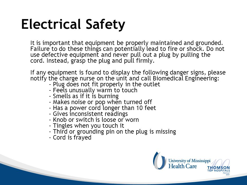Electrical Safety It is important that equipment be properly maintained and grounded. Failure to do these things can potentially lead to fire or shock