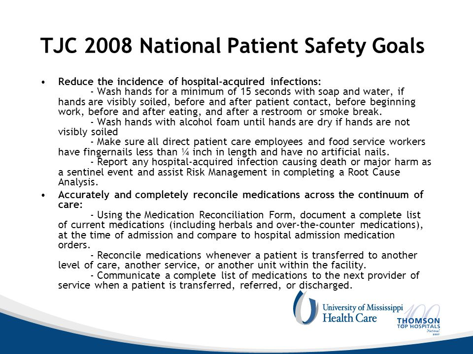 TJC 2008 National Patient Safety Goals Reduce the incidence of hospital-acquired infections: - Wash hands for a minimum of 15 seconds with soap and wa