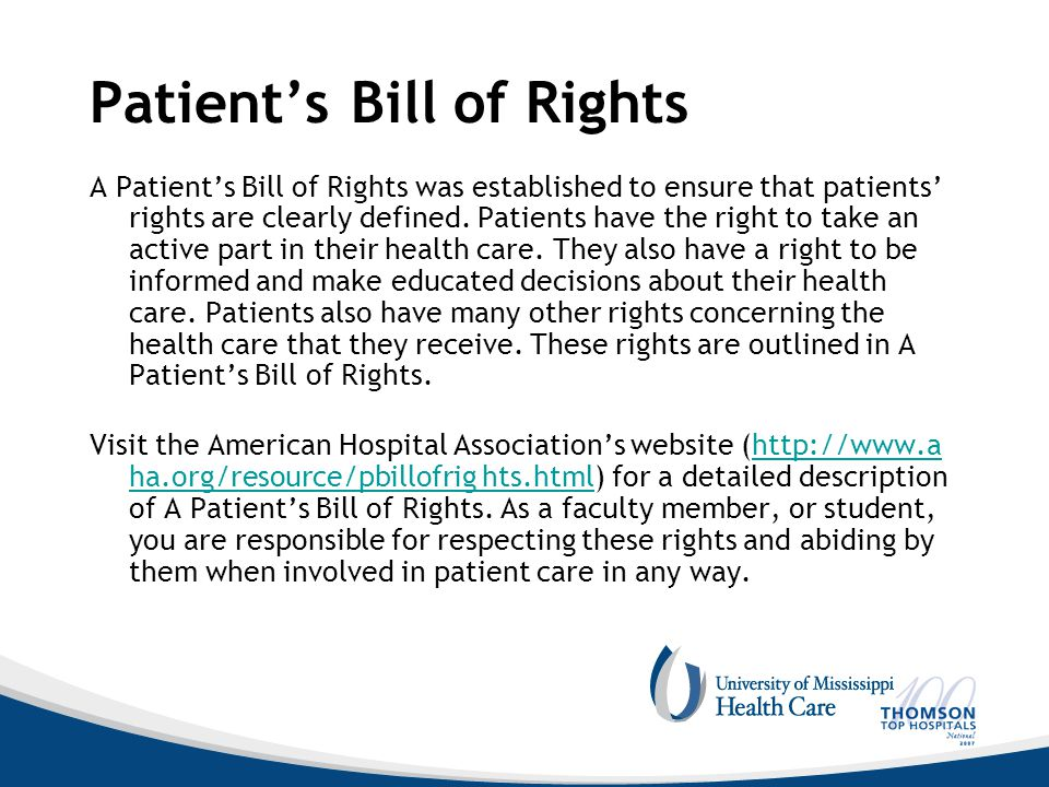 Patient's Bill of Rights A Patient's Bill of Rights was established to ensure that patients' rights are clearly defined. Patients have the right to ta