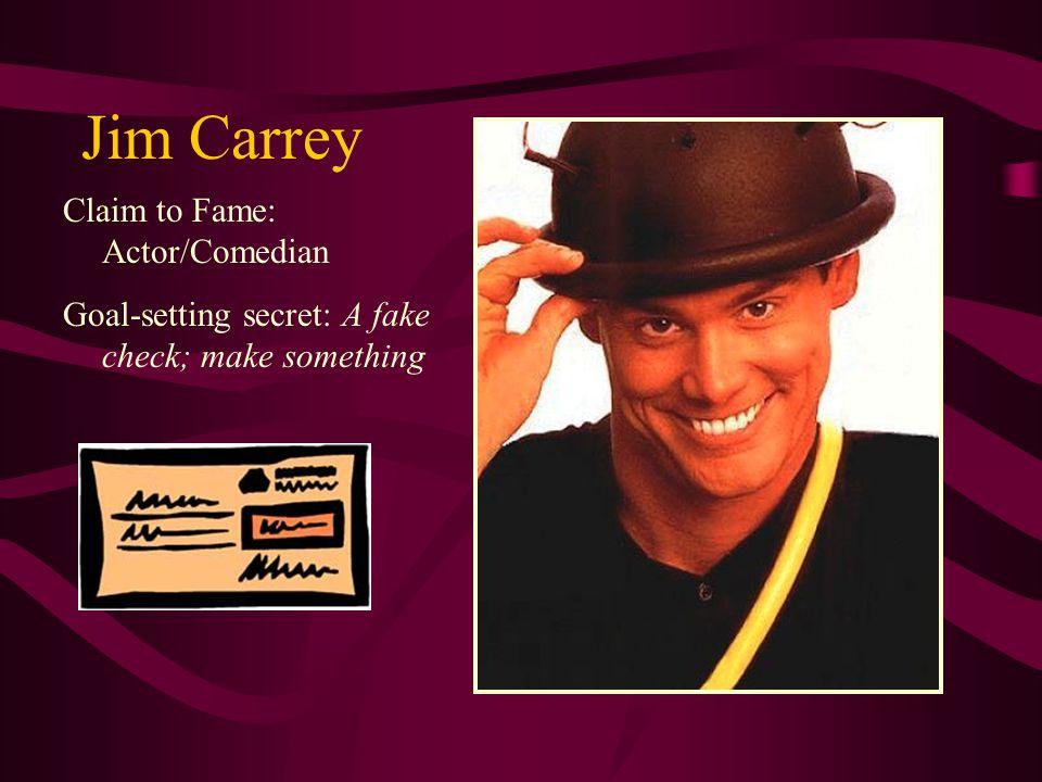 Jim Carrey Claim to Fame: Actor/Comedian Goal-setting secret: A fake check; make something