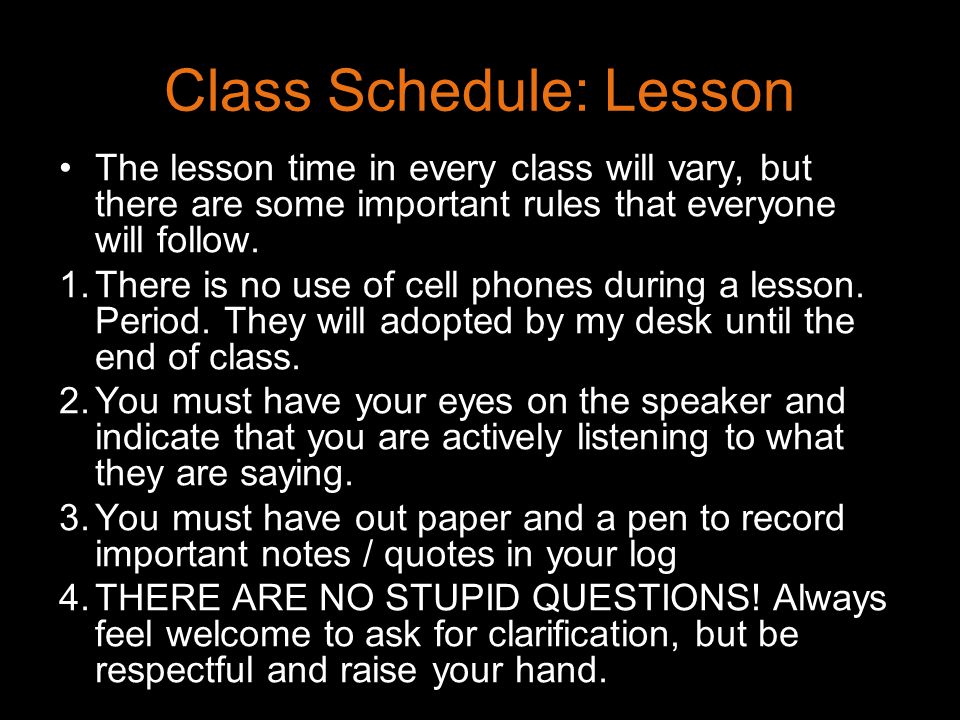 Class Schedule: Lesson The lesson time in every class will vary, but there are some important rules that everyone will follow. 1.There is no use of ce