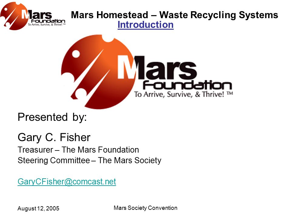 Mars Homestead – Waste Recycling Systems August 12, 2005 Mars Society Convention Overview The Waste Recycling System (WRS) consists of two major components: An Ecological Processing Unit (EPU) that combines biological with various physiochemical systems to process gray water and, A Composting System (CS) designed to process feces, food waste, inedible/unusable plant material, paper, biodegradable plastics, and material collected from agricultural and aquaculture filtration systems.