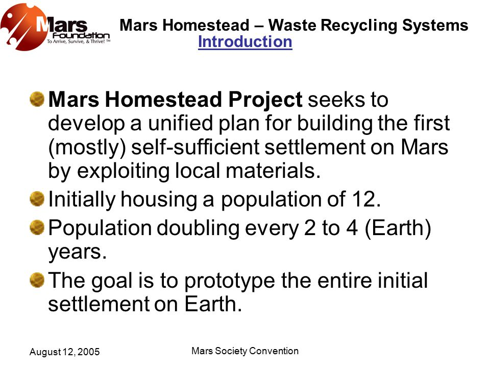 Mars Homestead – Waste Recycling Systems August 12, 2005 Mars Society Convention Introduction