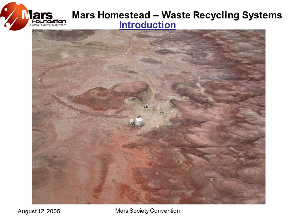 Mars Homestead – Waste Recycling Systems August 12, 2005 Mars Society Convention We want to take this barren Martian world Introduction