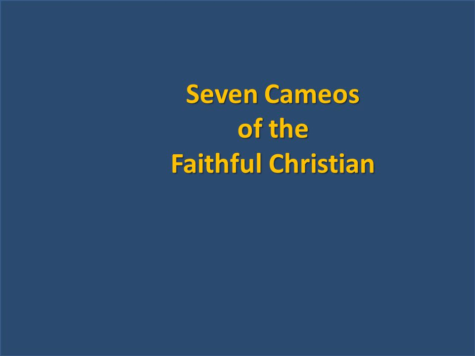 Seven Cameos of the Faithful Christian