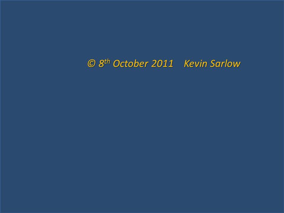 © 8 th October 2011 Kevin Sarlow