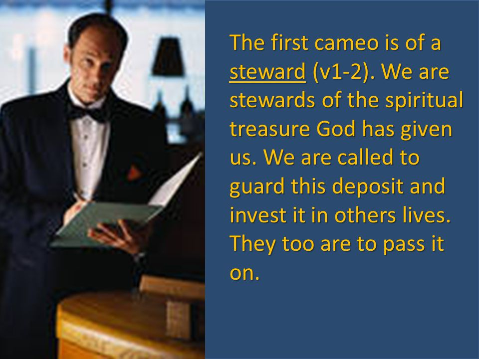 The first cameo is of a steward (v1-2). We are stewards of the spiritual treasure God has given us.