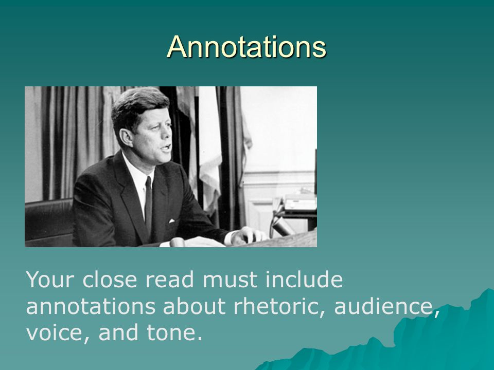 Annotations Your close read must include annotations about rhetoric, audience, voice, and tone.