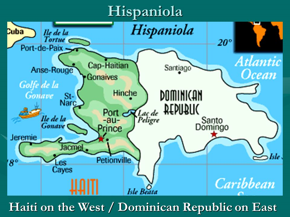 Hispaniola Haiti on the West / Dominican Republic on East