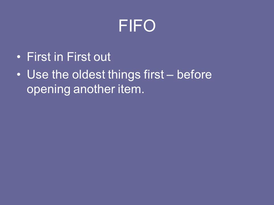 FIFO First in First out Use the oldest things first – before opening another item.