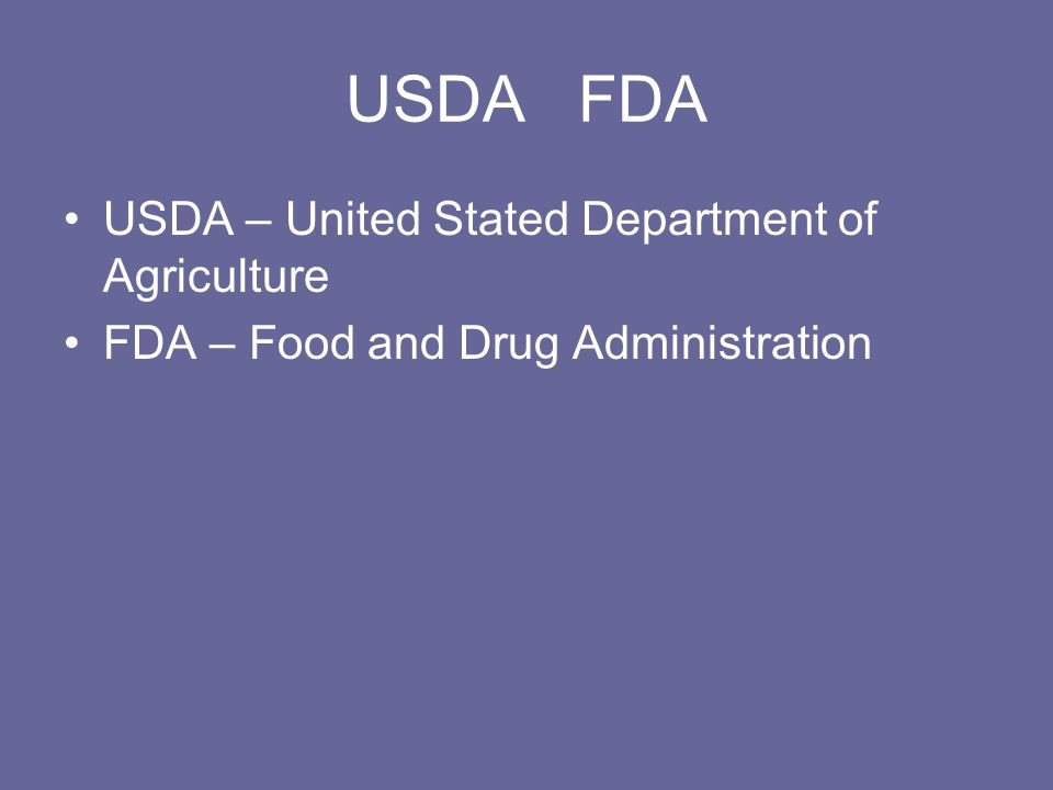 USDA FDA USDA – United Stated Department of Agriculture FDA – Food and Drug Administration