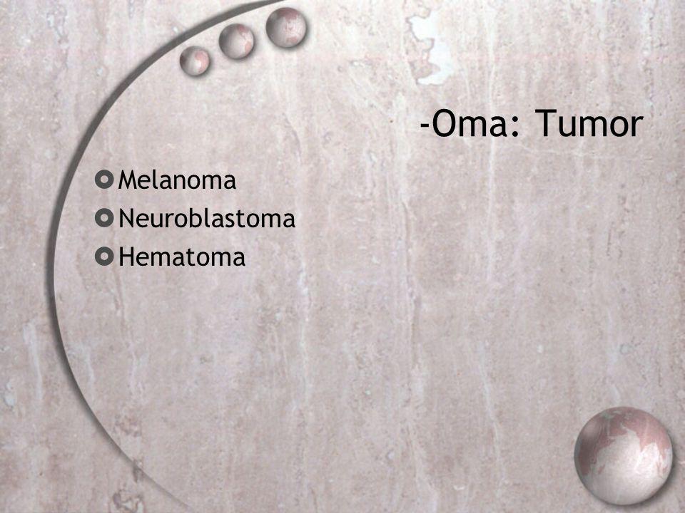 -Oma: Tumor  Melanoma  Neuroblastoma  Hematoma