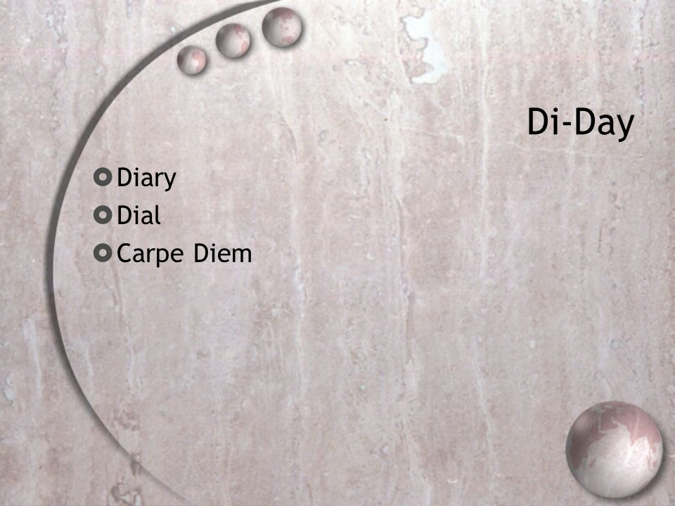 Di-Day  Diary  Dial  Carpe Diem