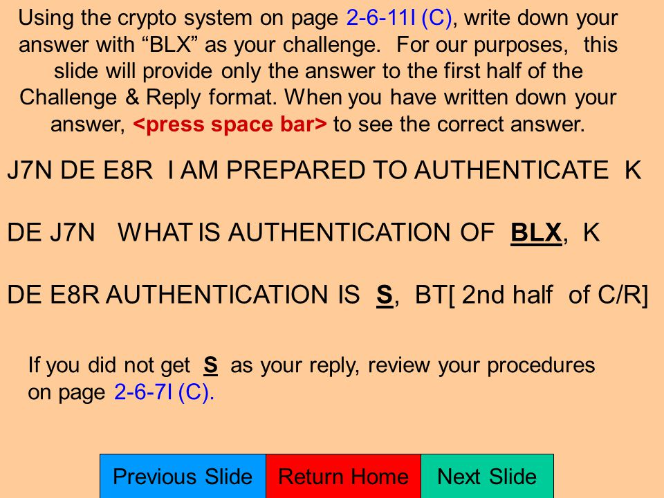 CHALLENGE & REPLY is covered on pages 2-6-7I & 2-6-8I (C) You are J7N and E8R states I am prepared to authenticate, over. Write down the entire transmission between both units.
