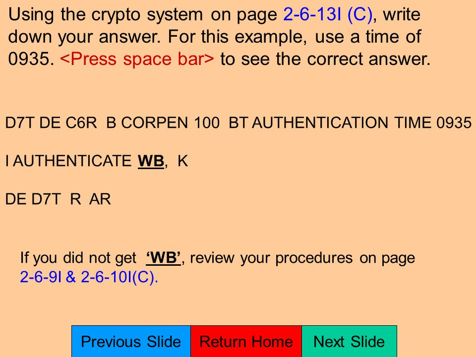 TRANSMISSION TIME AUTHENTICATION is covered on pages 2-6-9I & 2-6-10I (C) You are C6R and you need to transmit B CORPEN 100 to D7T using proper Transmission Time Authentication format.