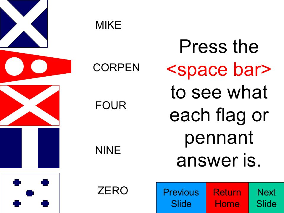 The following slides will test you on flag hoist signals that will be similar to the flag recognition that will be administered during the RT practice practical.