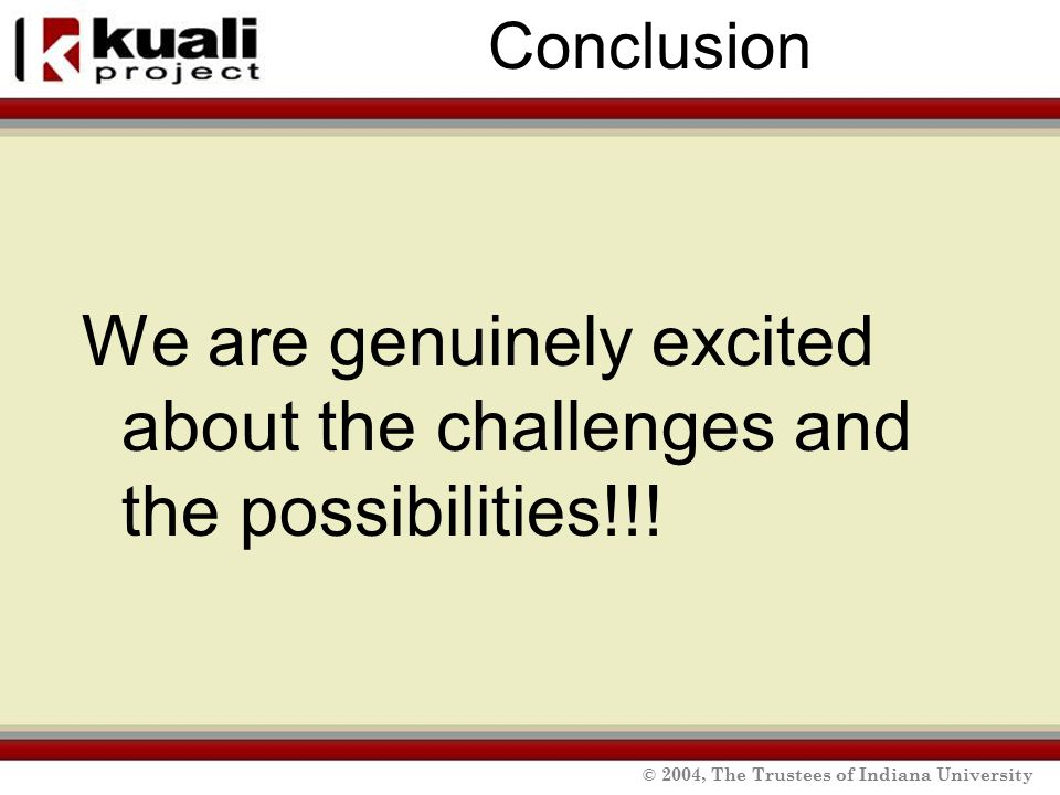 © 2004, The Trustees of Indiana University Conclusion We are genuinely excited about the challenges and the possibilities!!!