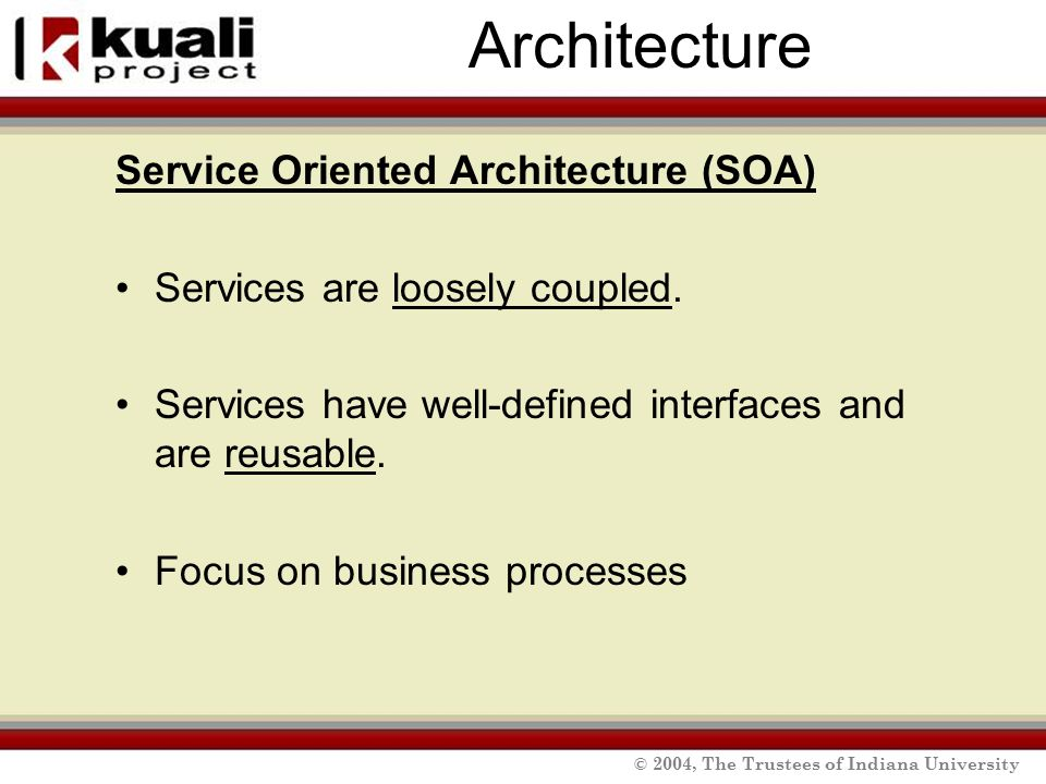 © 2004, The Trustees of Indiana University Architecture Service Oriented Architecture (SOA) Services are loosely coupled.