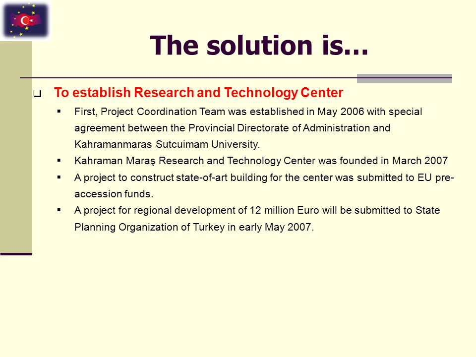 The solution is…  To establish Research and Technology Center  First, Project Coordination Team was established in May 2006 with special agreement b
