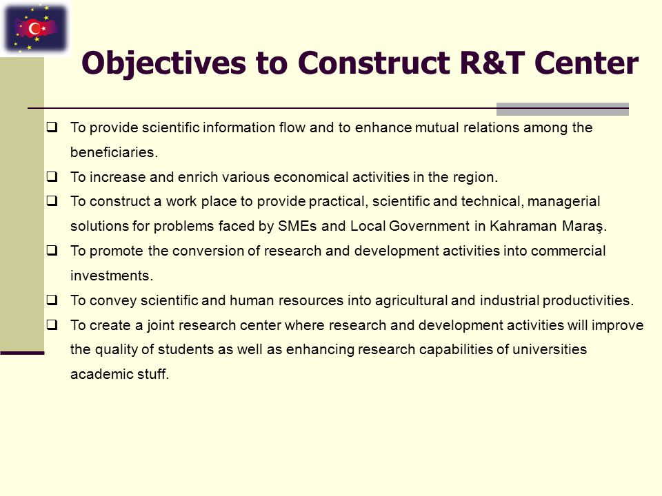 Objectives to Construct R&T Center  To provide scientific information flow and to enhance mutual relations among the beneficiaries.  To increase and