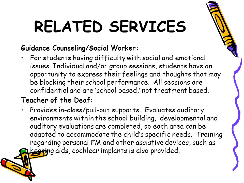 RELATED SERVICES Guidance Counseling/Social Worker: For students having difficulty with social and emotional issues.