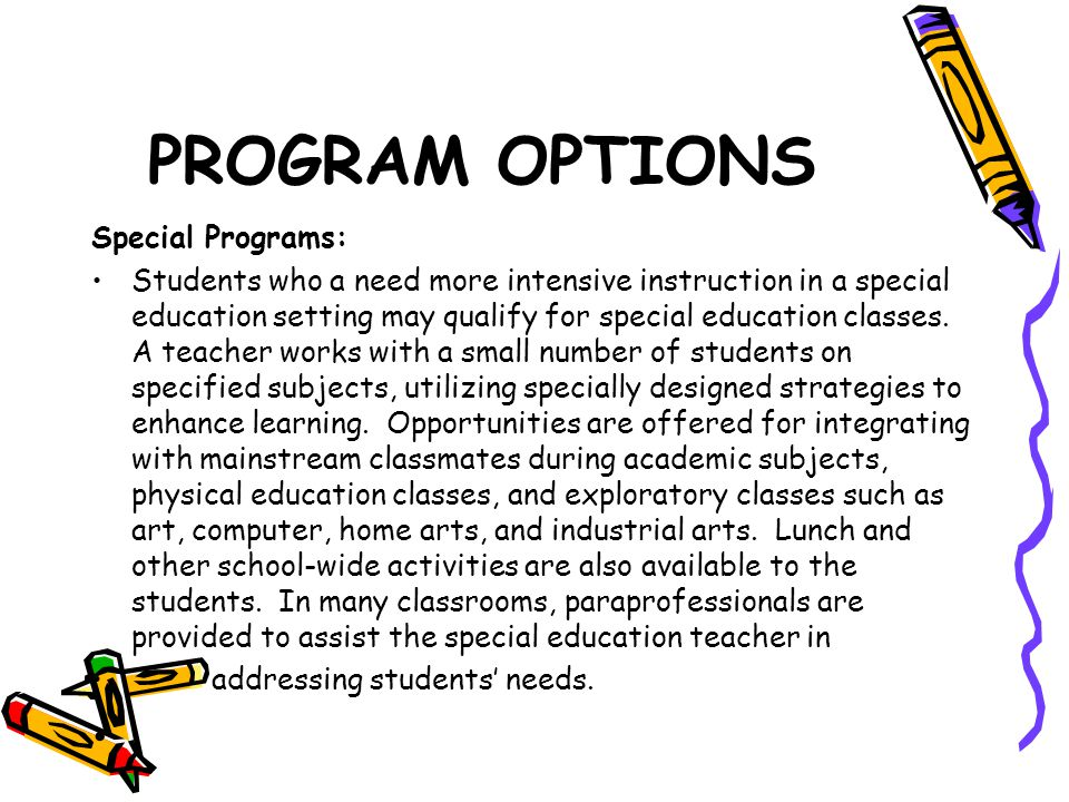 PROGRAM OPTIONS Integrated Preschool: This is a general education inclusive program designed to provide a preschool enriched curriculum.