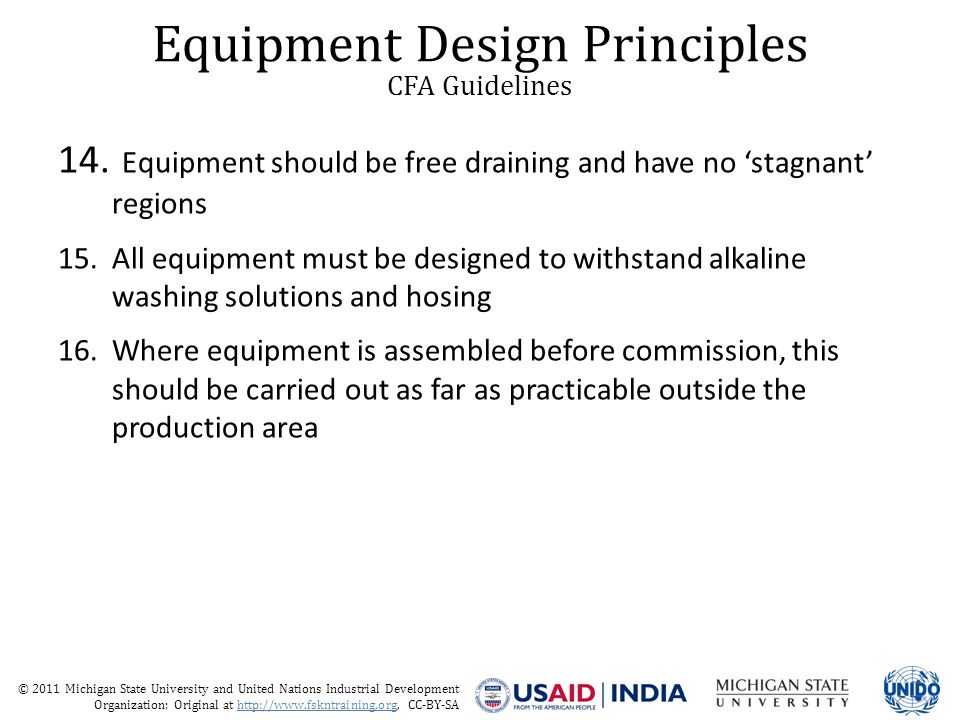 © 2011 Michigan State University and United Nations Industrial Development Organization; Original at http://www.fskntraining.org, CC-BY-SA Equipment Design Principles CFA Guidelines 14.