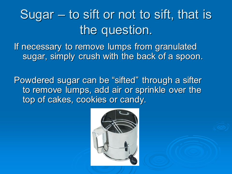 Sugar – to sift or not to sift, that is the question.