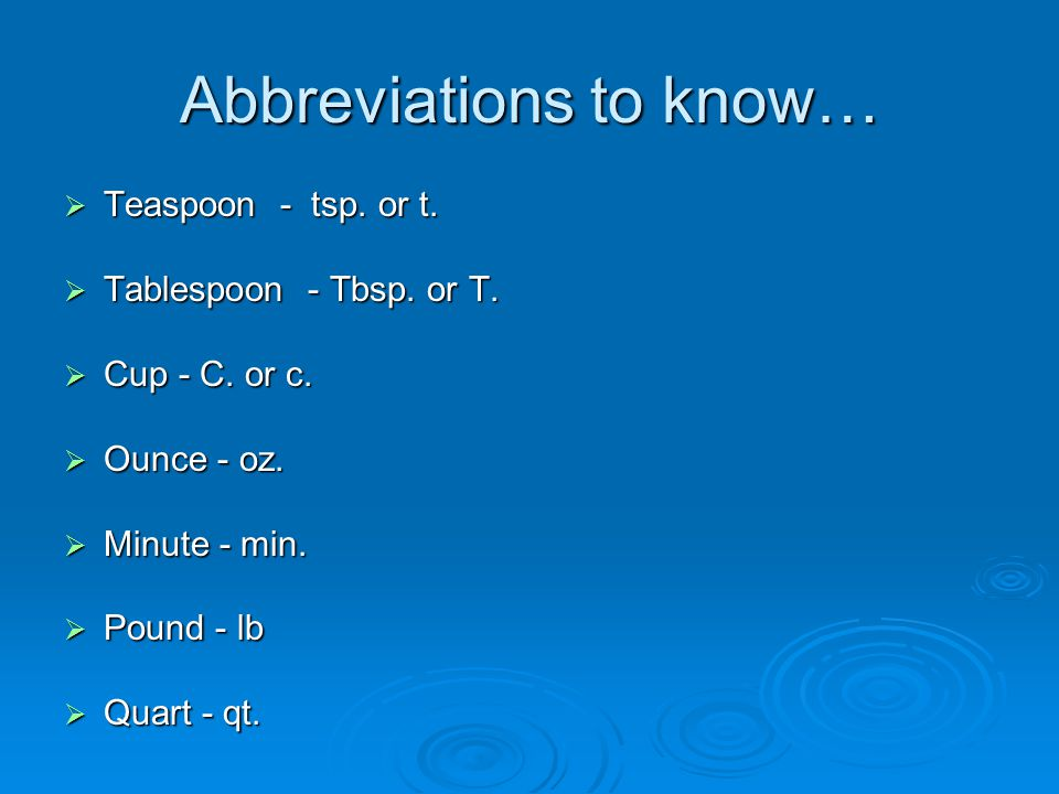 Abbreviations to know…  Teaspoon - tsp. or t.  Tablespoon - Tbsp.