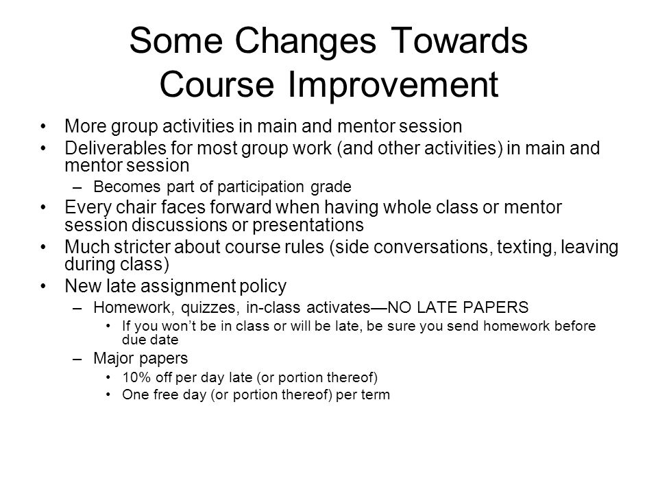 Some Changes Towards Course Improvement More group activities in main and mentor session Deliverables for most group work (and other activities) in ma