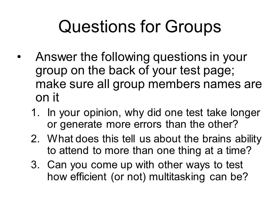 Questions for Groups Answer the following questions in your group on the back of your test page; make sure all group members names are on it 1.In your