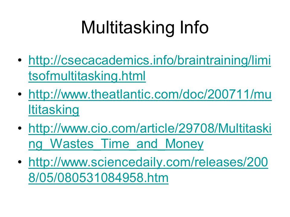 Multitasking Info http://csecacademics.info/braintraining/limi tsofmultitasking.htmlhttp://csecacademics.info/braintraining/limi tsofmultitasking.html