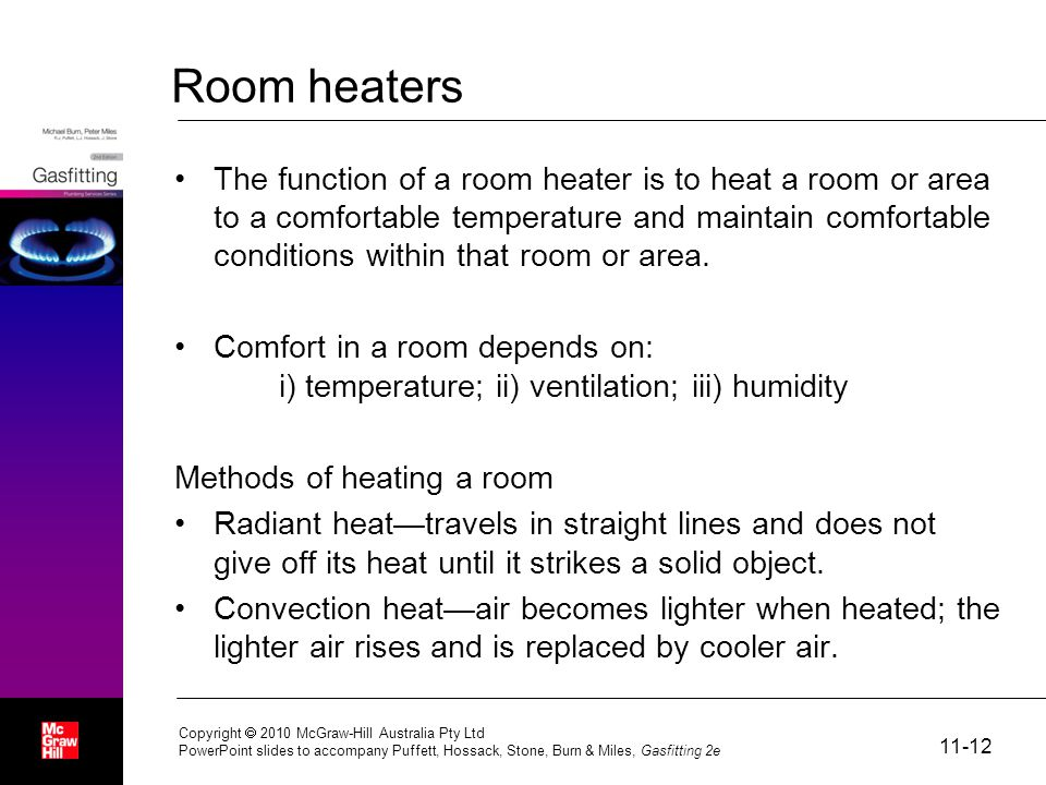 Room heaters The function of a room heater is to heat a room or area to a comfortable temperature and maintain comfortable conditions within that room or area.