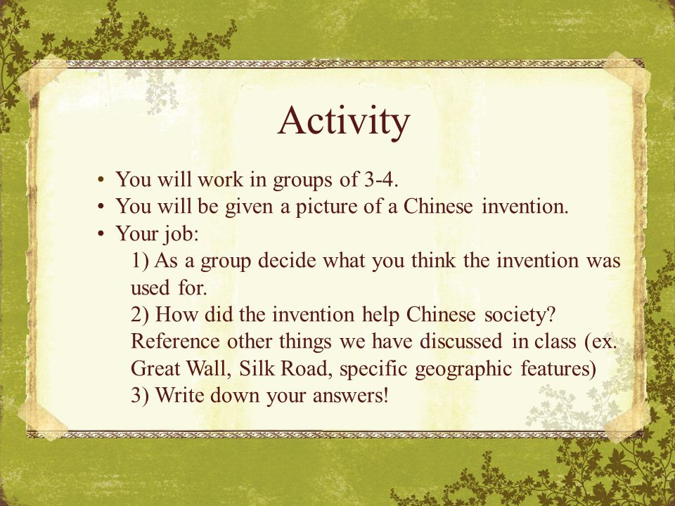 Activity You will work in groups of 3-4. You will be given a picture of a Chinese invention.