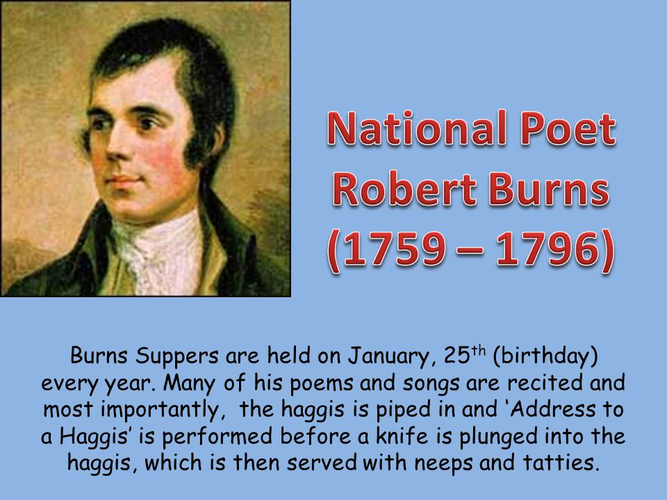 Burns Suppers are held on January, 25 th (birthday) every year.