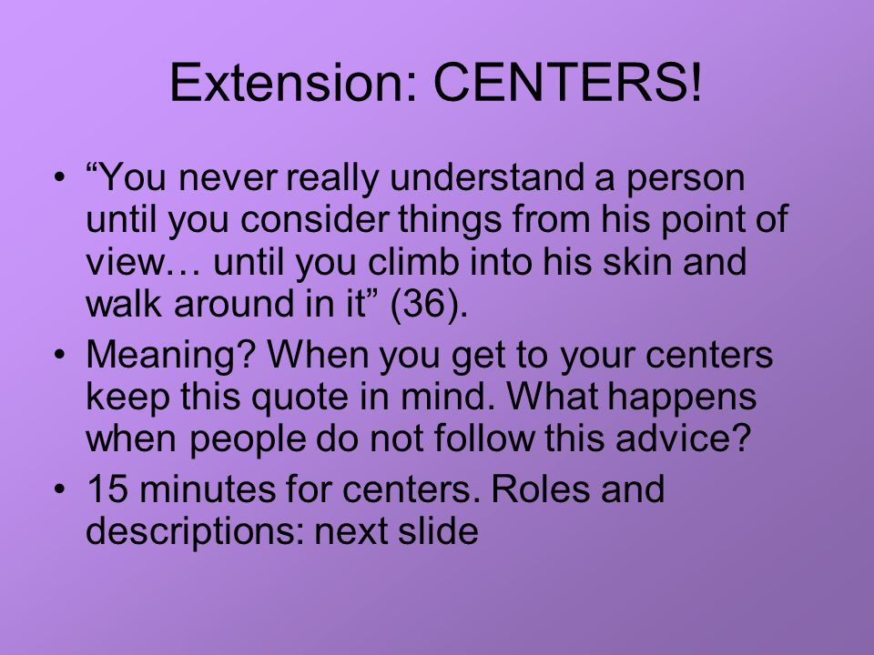 "Extension: CENTERS! ""You never really understand a person until you consider things from his point of view… until you climb into his skin and walk aro"