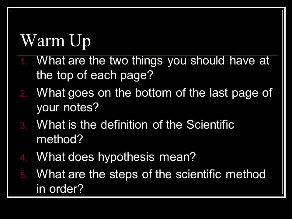 Warm Up 1. What are the two things you should have at the top of each page.