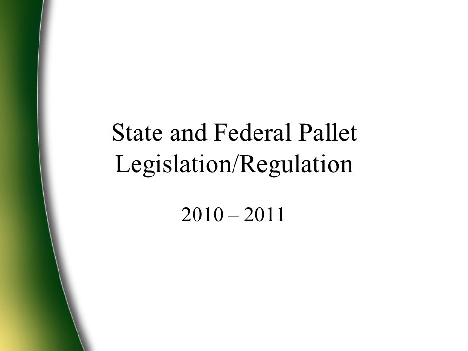 State and Federal Pallet Legislation/Regulation 2010 – 2011