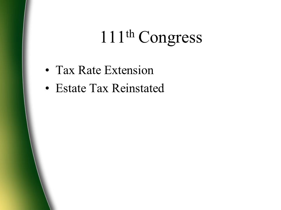 111 th Congress Tax Rate Extension Estate Tax Reinstated