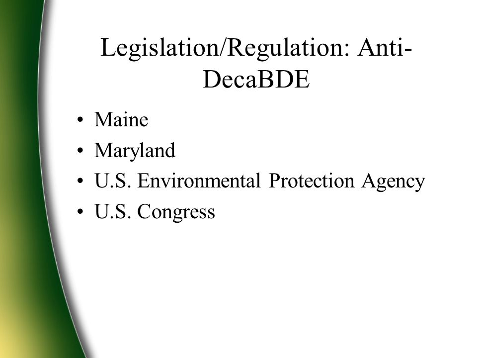 Legislation/Regulation: Anti- DecaBDE Maine Maryland U.S.