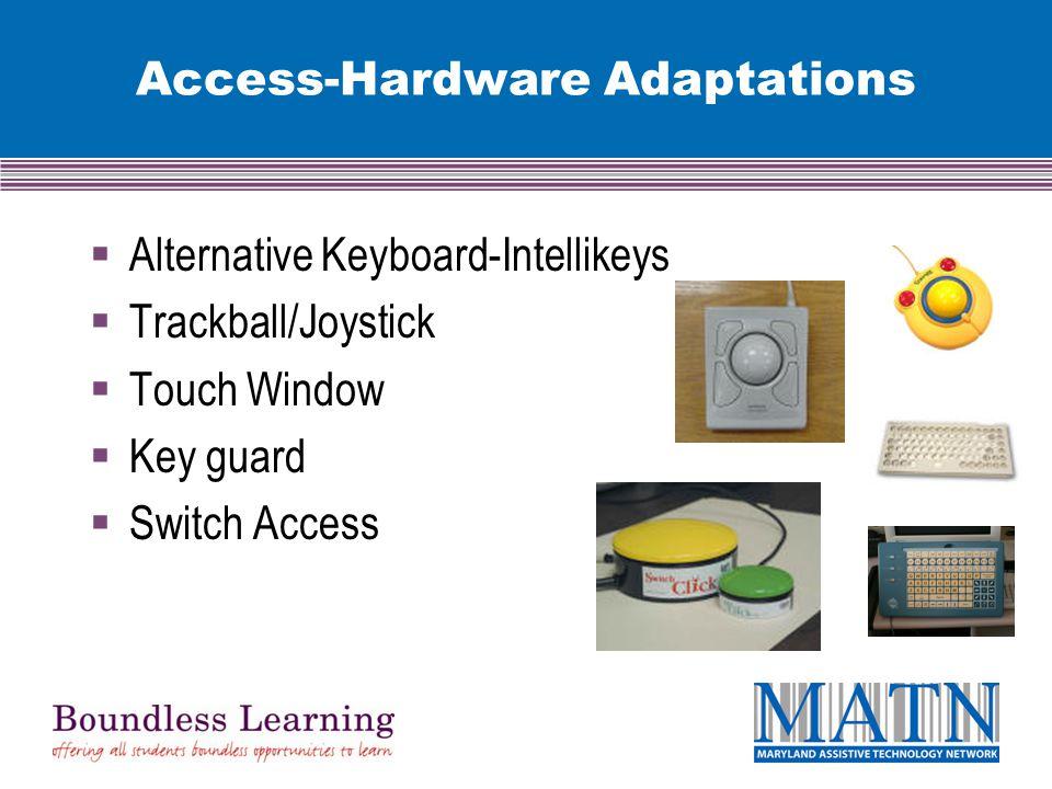 Access-Hardware Adaptations  Alternative Keyboard-Intellikeys  Trackball/Joystick  Touch Window  Key guard  Switch Access