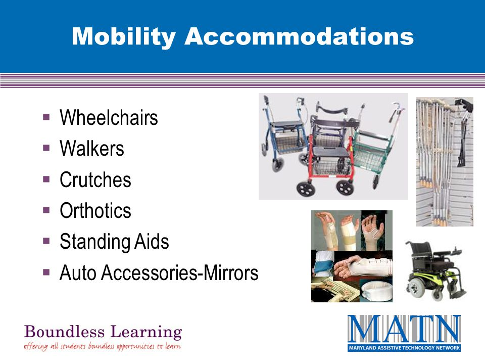 Mobility Accommodations  Wheelchairs  Walkers  Crutches  Orthotics  Standing Aids  Auto Accessories-Mirrors