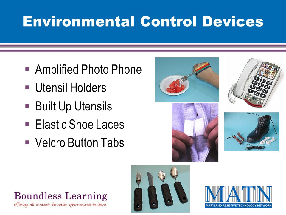 Environmental Control Devices  Amplified Photo Phone  Utensil Holders  Built Up Utensils  Elastic Shoe Laces  Velcro Button Tabs